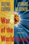 War of the Worldviews: The Struggle Between Science and Spirituality - Deepak Chopra, Leonard Mlodinow