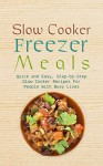 Slow Cooker Freezer Meals: Quick and Easy, Step-by-Step Slow Cooker Recipes For People With Busy Lives - Martha Stone, Freezer Meals, Slow Cooker, Recipes, Freezer, Preserving, Food Preserving, Food