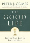 The Good Life: Truths That Last in Times of Need - Peter J. Gomes