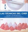 Las tecnicas del chef: Equipo, ingredientes, terminologia gastronomica - Le Cordon Bleu