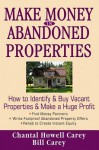 Make Money in Abandoned Properties: How to Identify and Buy Vacant Properties and Make a Huge Profit - Chantal Howell Carey, Bill Carey