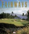 Fairways: America's Greatest Golf Resorts - David G. Molyneaux, Cynthia Boal Janssens, Cori Kenicer, Larry Olmsted, Alice Rindler Shapin, Lynn Seldon, William Tomicki