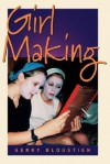 Girl Making: A Cross-Cultural Ethnography on the Processes of Growing Up Female - Gerry Bloustien