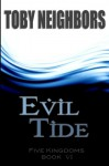 Evil Tide: The Five Kingdoms Book 6 (Volume 6) - Toby Neighbors