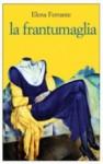 La frantumaglia - Elena Ferrante