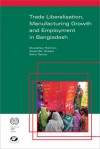 Trade Liberalisation, Manufacturing Growth and Employment in Bangladesh - Mustafizur Rahman, Wasel Bin Shadat, Selim Raihan