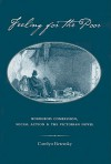 Feeling for the Poor: Bourgeois Compassion, Social Action, and the Victorian Novel - Carolyn Betensky