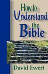 How To Understand the Bible - David Ewert