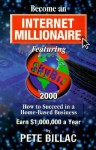 Become an Internet Millionnaire: How to Succeed in a Home-Based Business - Pete Billac