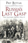 Russia's Last Gasp: The Eastern Front 1916–17 - Prit Buttar