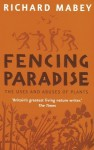 Fencing Paradise: The Uses And Abuses Of Plants - Richard Mabey