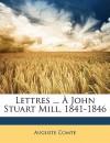 Lettres ... John Stuart Mill, 1841-1846 - Auguste Comte