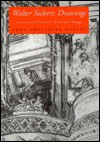 Walter Sickert: Drawings: Theory and Practice: Word and Image - Anna Gruetzner Robins