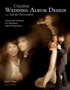 Creative Wedding Album Design with Adobe Photoshop: Step-By-Step Techniques for Professional Digital Photographers - Mark Chen