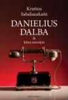 Danielius Dalba ir kitos istorijos - Kristina Sabaliauskaite