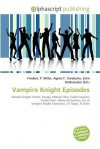 Vampire Knight Episodes - Frederic P. Miller, Agnes F. Vandome, John McBrewster