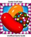 Candy Crush Saga Game Guide:Tips, Tricks and Walkthroughs - Tim Turner