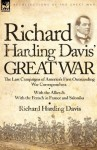 Richard Harding Davis' Great War: The Last Campaigns of America's First Outstanding War Correspondent-With the Allies & With the French in France and Salonika - Richard Harding Davis