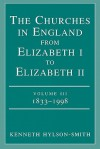 The Churches in England from Elizabeth I to Elizabeth II Volume III 1833 - 1998 - Kenneth Hylson-Smith
