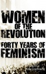 Women of the Revolution: Forty years of feminism - The Guardian, Kira Cochrane