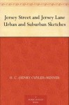 Jersey Street and Jersey Lane Urban and Suburban Sketches - H. C. (Henry Cuyler) Bunner, Kenneth Frazier, A. B. (Arthur Burdett) Frost, Irving Ramsay Wiles, B. West (Benjamin West) Clinedinst