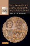 Local Knowledge and Microidentities in the Imperial Greek World - Tim Whitmarsh