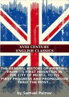 The general history of printing: from its first invention in the city of Mentz, to its first progress and propagation thro'the most celebrated... - Samuel Palmer, Eternity Ebooks