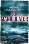 Der Manipulator: Thriller - Mark Billingham, Irene Eisenhut