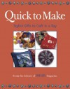 Quick to Make: Stylish Gifts to Craft in a Day - Threads Magazine, Threads