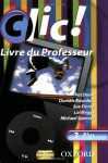 Clic!: 3: Teacher's Resource Book and CD Plus - Daniele Bourdais, Sue Finnie