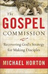 The Gospel Commission: Recovering God's Strategy for Making Disciples - Michael S. Horton