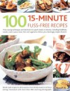 100 15-Minute Fuss-Free Recipes: Time-Saving Techniques and Shortcuts to Superb Meals in Minutes, Including Breakfasts, Snacks, Main Course Meat, Fish - Jenni Fleetwood