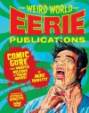 The Weird World of Eerie Publications: Comic Gore That Warped Millions of Young Minds - Mike Howlett, Stephen R. Bissette