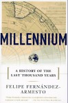 Millennium: A History of the Last Thousand Years - Felipe Fernández-Armesto