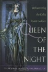 Queen of the Night: The Celtic Moon Goddess in Our Lives - Sharynne MacLeod NicMhacha