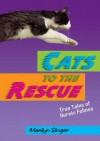 Cats to the Rescue: True Tales of Heroic Felines - Marilyn Singer, Jean Cassels
