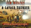 A Savage Thunder: Antietam and the Bloody Road to Freedom - Jim Murphy