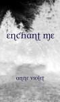 Enchant Me - Anne Violet