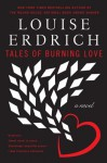 Tales of Burning Love - Louise Erdrich
