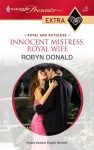 Innocent Mistress, Royal Wife (Royal and Ruthless, #1) (Harlequin Presents Extra, #65) - Robyn Donald