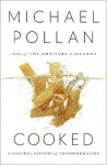 Cooked: A Natural History of Transformation - Michael Pollan