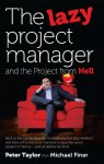 The Lazy Project Manager and the Project from Hell - Peter Taylor, Michael Finer