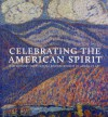 Celebrating the American Spirit: Masterworks from Crystal Bridges Museum of American Art - Crystal Bridges Museum of American Art, Emily D. Shapiro, William C. Agee, Don Bacigalupi, Crystal Bridges Museum of American Art