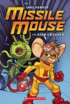 Missile Mouse #1: The Star Crusher - Jake Parker