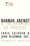 Hannah Arendt and the Meaning of Politics - Craig J. Calhoun, Martin Jay