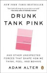Drunk Tank Pink: And Other Unexpected Forces That Shape How We Think, Feel, and Behave - Adam Alter