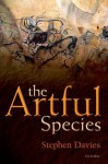 The Artful Species: Aesthetics, Art, and Evolution - Stephen Davies