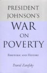 President Johnson's War On Poverty: Rhetoric and History - David Zarefsky