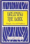 Dreaming the dark: Magic, sex, & politics - Starhawk