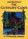 The Gunflint Cabin: A Northwoods Memoir - John Henricksson